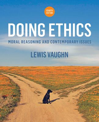 Doing Ethics: Moral Reasoning and Contemporary Issues - Vaughn, Lewis, Mr.