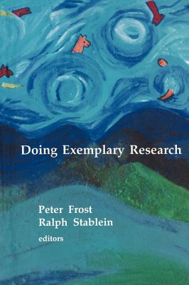 Doing Exemplary Research - Frost, Peter J, Dr., Ph.D.