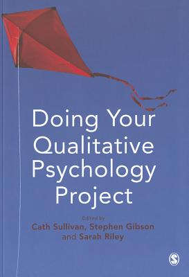 Doing Your Qualitative Psychology Project - Sullivan, Cath (Editor), and Riley, Sarah C. E. (Editor), and Gibson, Stephen F. (Editor)