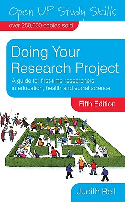 Doing Your Research Project: A Guide for First-Time Researchers in Education, Health and Social Science - Bell, Judith