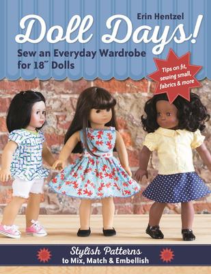 "Doll Days! Sew an Everyday Wardrobe for 18"" Dolls: Stylish Patterns to Mix, Match & Embellish - Hentzel, Erin"