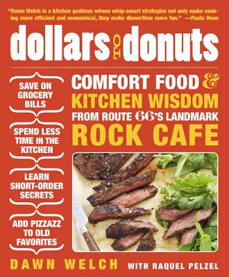 Dollars to Donuts: Comfort Food and Kitchen Wisdom from Route 66's Landmark Rock Café - Welch, Dawn, and Pelzel, Raquel