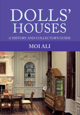 Dolls' Houses: A History and Collector's Guide - Ali, Moi