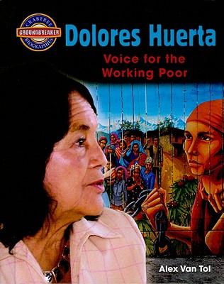 Dolores Huerta: Voice for the Working Poor - Van Tol, Alex