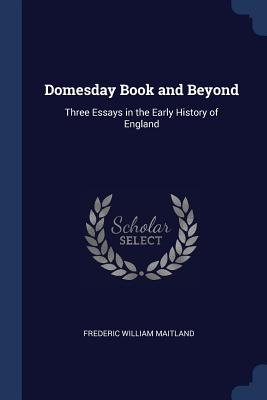 Domesday Book and Beyond: Three Essays in the Early History of England - Maitland, Frederic William