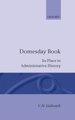 Domesday Book: Its Place in Administrative History - Galbraith, V H, and Galbraith, Vivian H