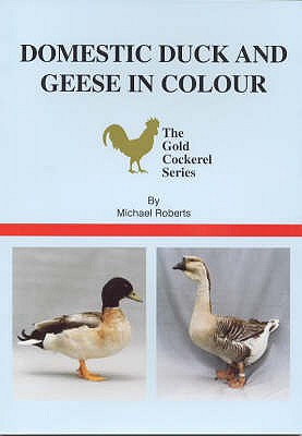 Domestic Duck and Geese in Colour - Roberts, Michael, and Roadnight, Richard (Photographer), and Roberts Michael (Photographer)