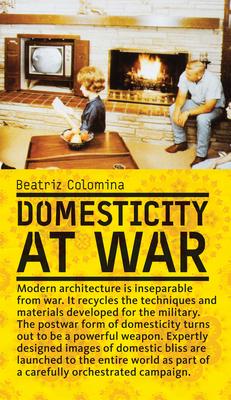 Domesticity at War - Colomina, Beatriz