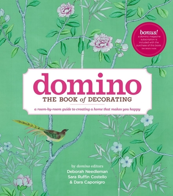 Domino: The Book of Decorating: A Room-By-Room Guide to Creating a Home That Makes You Happy - Needleman, Deborah, and Costello, Sara Ruffin, and Caponigro, Dara