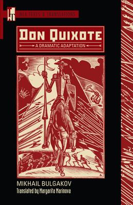 Don Quixote: A Dramatic Adaptation - Bulgakov, Mikhail, and Marinova, Margarita (Translated by), and Pollard, Scott (Editor)