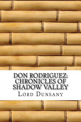 Don Rodriguez: Chronicles of Shadow Valley - Dunsany, Edward John Moreton, Lord