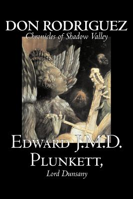 Don Rodriguez: Chronicles of Shadow Valley - Plunkett, Edward J M D, and Lord Dunsany