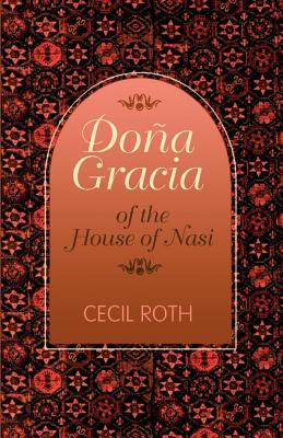 Dona Gracia of the House of Nasi - Roth, Cecil, Professor