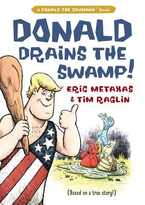 Donald Drains the Swamp - Metaxas, Eric