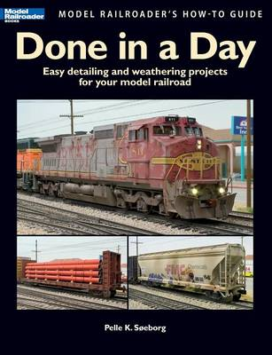 Done in a Day: Easy Detailing and Weathering Projects for Your Model Railroad - Soeborg, Pelle K