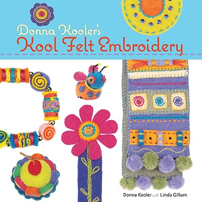 Donna Kooler's Kool Felt Embroidery - Kooler, Donna, and Gillum, Linda