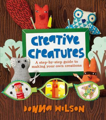 Donna Wilson's Creative Creatures - Wilson, Donna