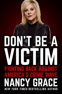 Don't Be a Victim: Fighting Back Against America's Crime Wave - Grace, Nancy, and Hassan, John