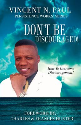 Don't Be Discouraged! - Paul, Vincent N