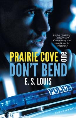 Don't Bend: Prairie Cove One - Louis, E S