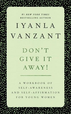 Don't Give It Away!: A Workbook of Self-Awareness & Self-Affirmation for Young Women - Vanzant, Iyanla