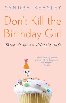 Don't Kill the Birthday Girl: Tales from an Allergic Life - Beasley, Sandra