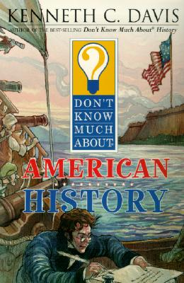 Don't Know Much about American History - Davis, Kenneth C