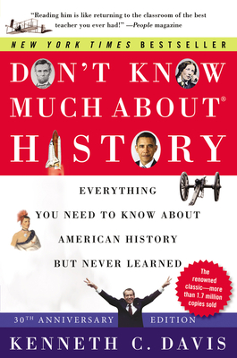 Don't Know Much About(r) History [30th Anniversary Edition]: Everything You Need to Know about American History But Never Learned - Davis, Kenneth C