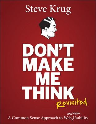 Don't Make Me Think, Revisited: A Common Sense Approach to Web Usability - Krug, Steve
