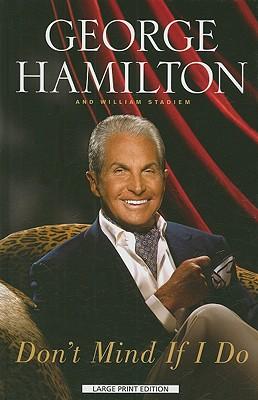 Don't Mind If I Do - Hamilton, George, and Stadiem, William