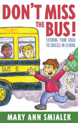 Don't Miss the Bus!: Steering Your Child to Success in School - Smialek, Mary Ann, Dr.