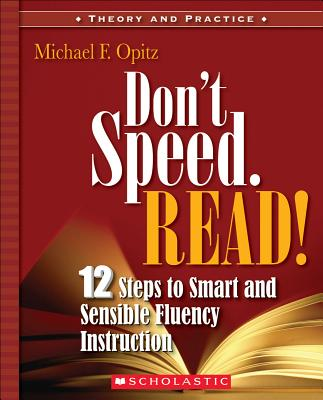 Don't Speed-Read!: 12 Steps to Smart and Sensible Fluency Instruction - Opitz, Michael F