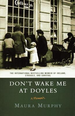 Don't Wake Me at Doyles: A Memoir - Murphy, Maura