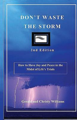 Don't Waste The Storm: How to Have Joy and Peace in the Midst of Life's Trials - Williams, Gerald & Christy
