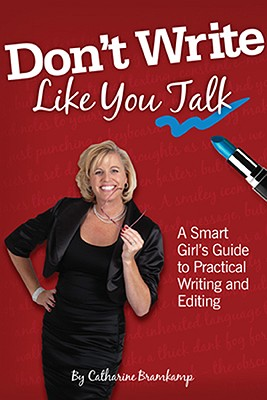 Don't Write Like You Talk: A Smart Girl's Guide to Practical Writing and Editing - Bramkamp, Catharine
