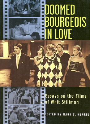 Doomed Bourgeois in Love: Essays on the Films of Whit Stillman - Henrie, Mark C (Editor)