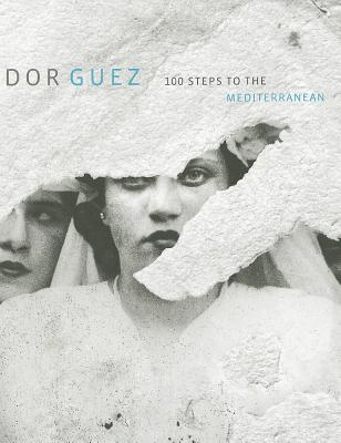 Dor Guez: 100 Steps to the Mediterranean - Ankori, Gannit