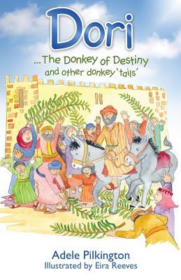 Dori: The Donkey of Destiny and Other Donkey 'Tails' - Pilkington, Adele