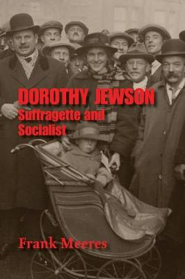 Dorothy Jewson - Suffragette and Socialist - Meeres, Frank