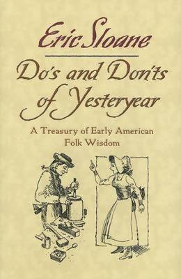 Do's and Don'ts of Yesteryear: A Treasury of Early American Folk Wisdom - Sloane, Eric