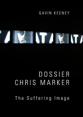 Dossier Chris Marker: The Suffering Image - Keeney, Gavin