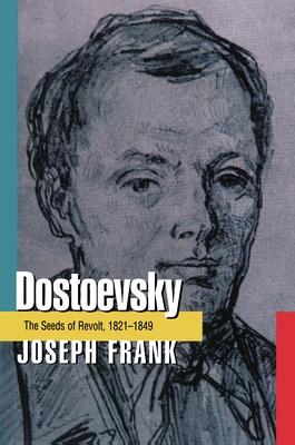 Dostoevsky: The Seeds of Revolt, 1821-1849 - Frank, Joseph