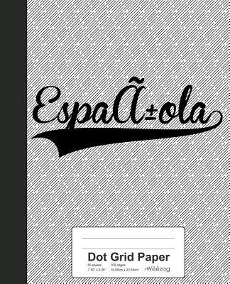 Dot Grid Paper: ESPANOLA Notebook - Weezag
