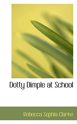 Dotty Dimple at School - Clarke, Rebecca Sophia