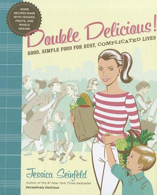 Double Delicious: Good, Simple Food for Busy, Complicated Lives - Seinfeld, Jessica, and Vance, Steve (Illustrator), and Hubbard, Lisa (Photographer)
