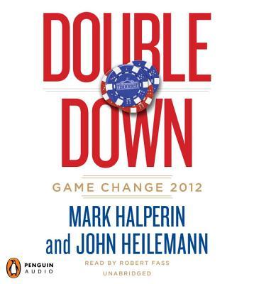 Double Down: Game Change 2012 - Halperin, Mark, and Heilemann, John, and Fass, Robert (Read by)