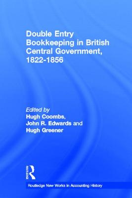 Double Entry Bookkeeping in British Central Government: 1822-1856 - Coombs, Hugh, Professor (Editor)