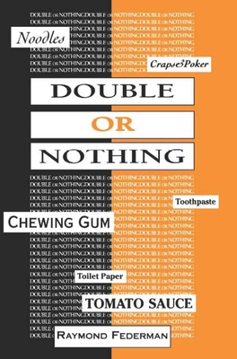 Double or Nothing: A Real Fictitious Discourse - Federman, Raymond