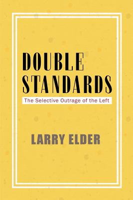 Double Standards: The Selective Outrage of the Left - Elder, Larry