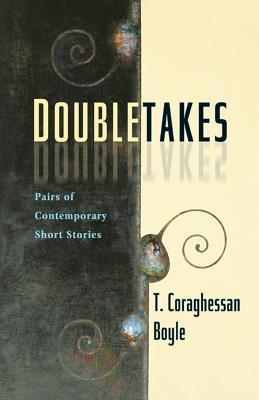 Doubletakes: Pairs of Contemporary Short Stories - Boyle, Thomas Coraghessan(t Coraghessan Boyle)